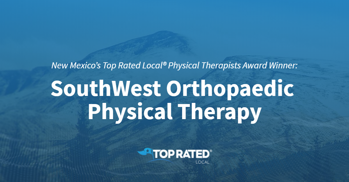 New Mexico's Top Rated Local® Physical Therapists Award Winner: SouthWest Orthopaedic Physical Therapy
