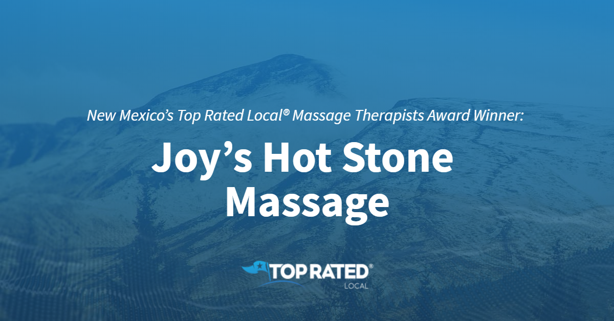 New Mexico's Top Rated Local® Massage Therapists Award Winner: Joy's Hot Stone Massage