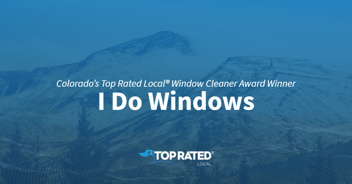 Colorado's Top Rated Local® Window Cleaner Award Winner: I Do Windows