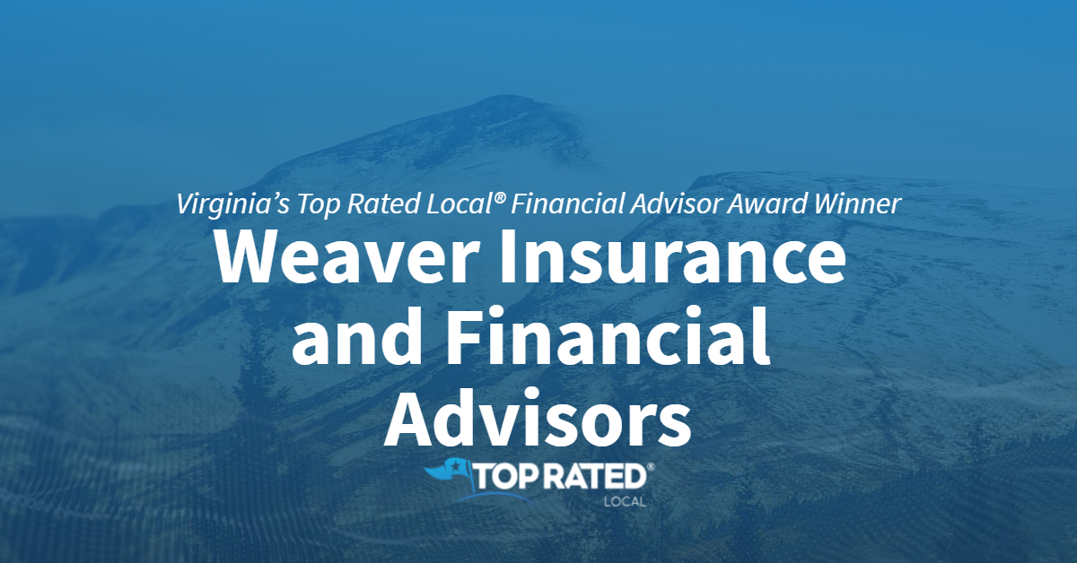 Virginia's Top Rated Local® Financial Advisor Award Winner: Weaver Insurance and Financial Advisors