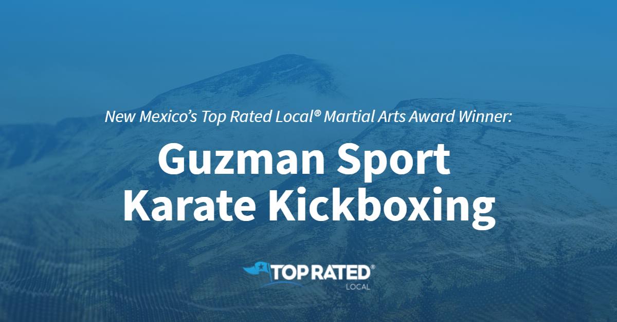 New Mexico's Top Rated Local® Martial Arts Award Winner: Guzman Sport Karate Kickboxing