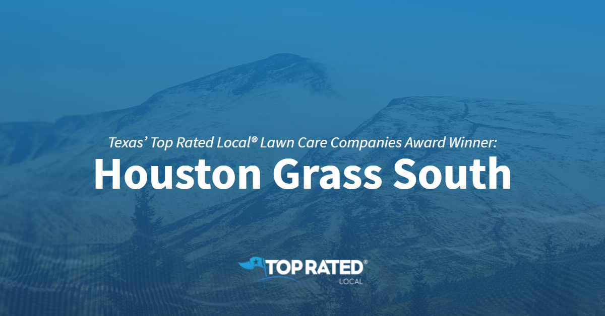 Texas' Top Rated Local® Lawn Care Companies Award Winner: Houston Grass South