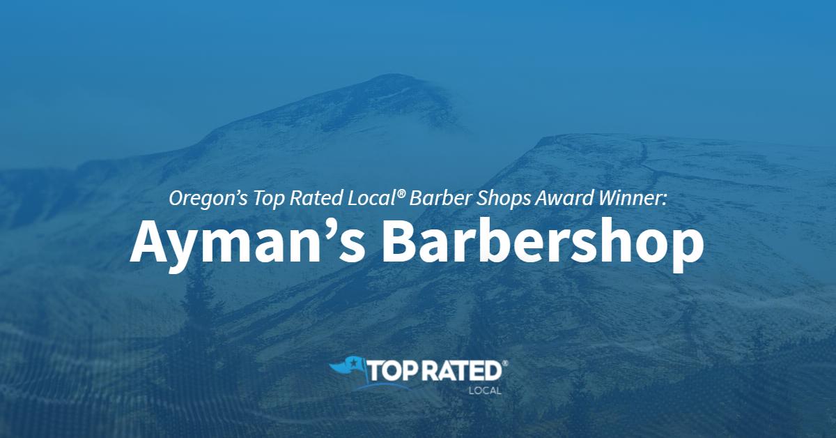 Oregon's Top Rated Local® Barber Shops Award Winner: Ayman's Barbershop