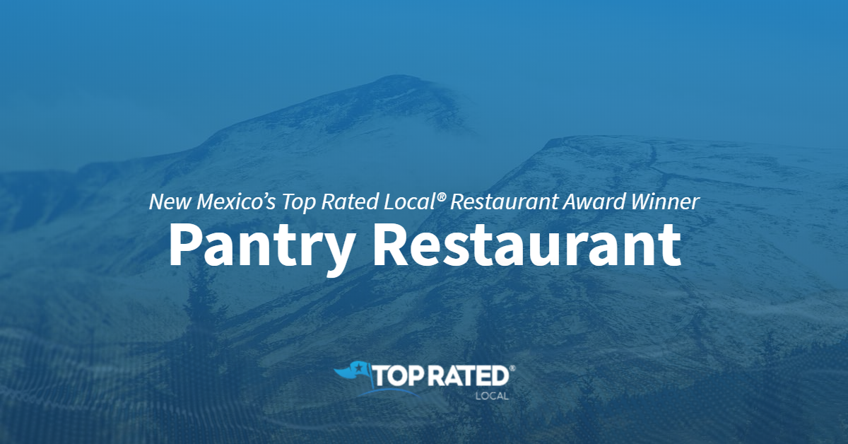New Mexico's Top Rated Local® Restaurant Award Winner: Pantry Restaurant
