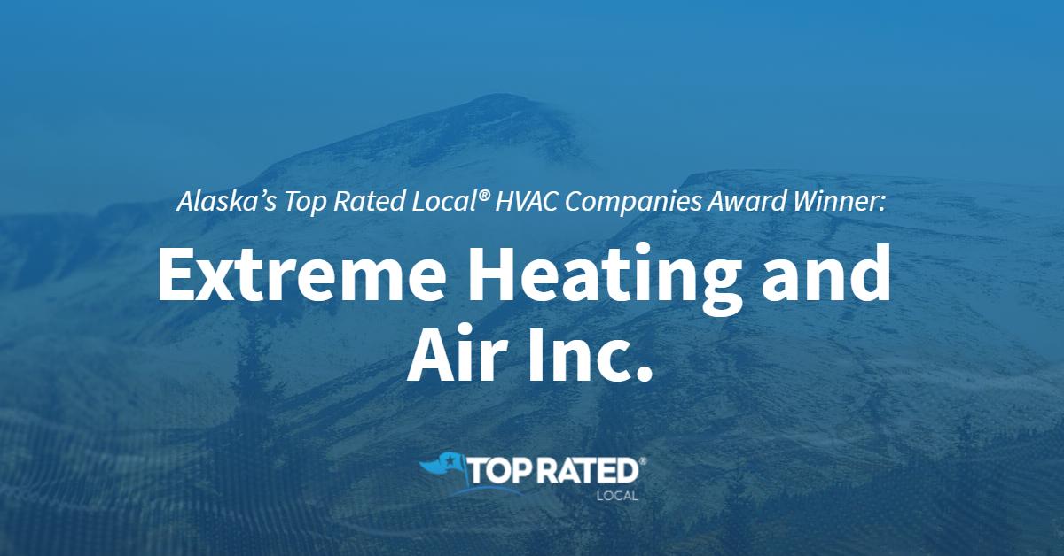 Alaska's Top Rated Local® HVAC Companies Award Winner: Extreme Heating and Air Inc.