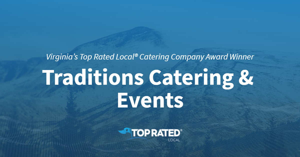 Virginia's Top Rated Local® Catering Company Award Winner: Traditions Catering & Events
