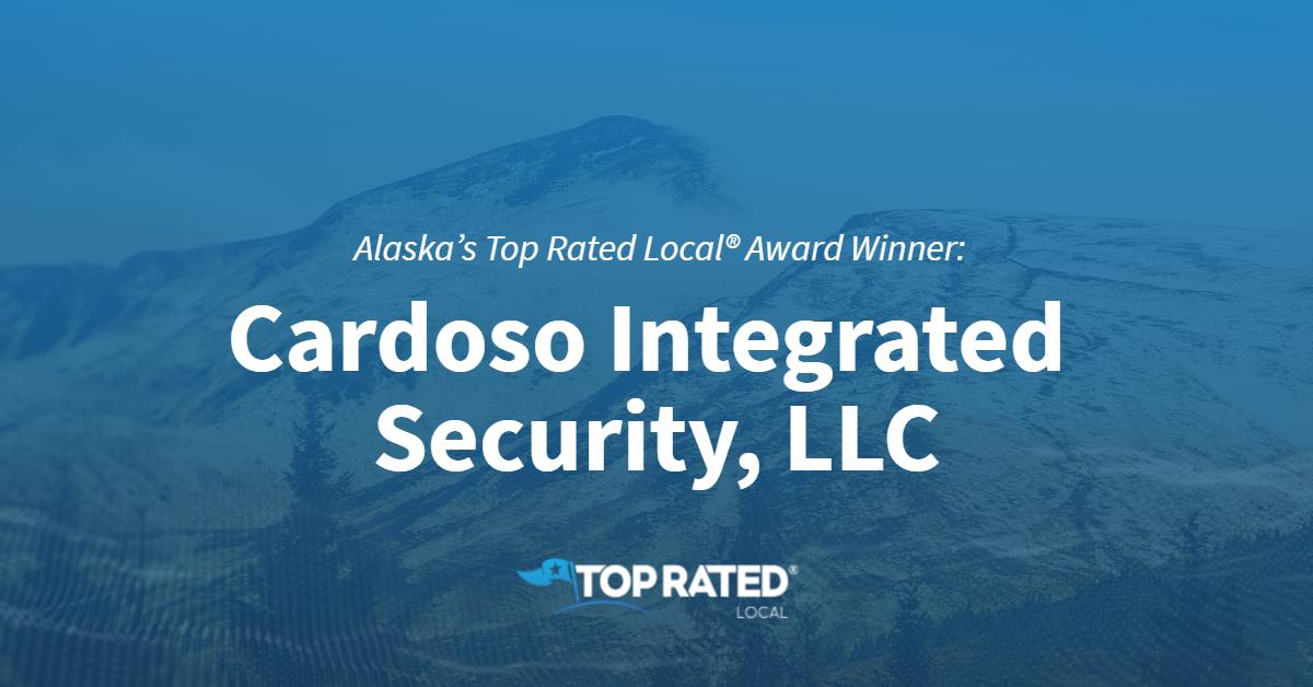 Alaska's Top Rated Local® Award Winner: Cardoso Integrated Security, LLC