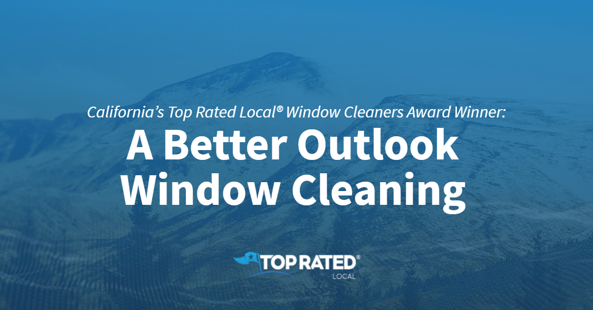California's Top Rated Local® Window Cleaners Award Winner: A Better Outlook Window Cleaning