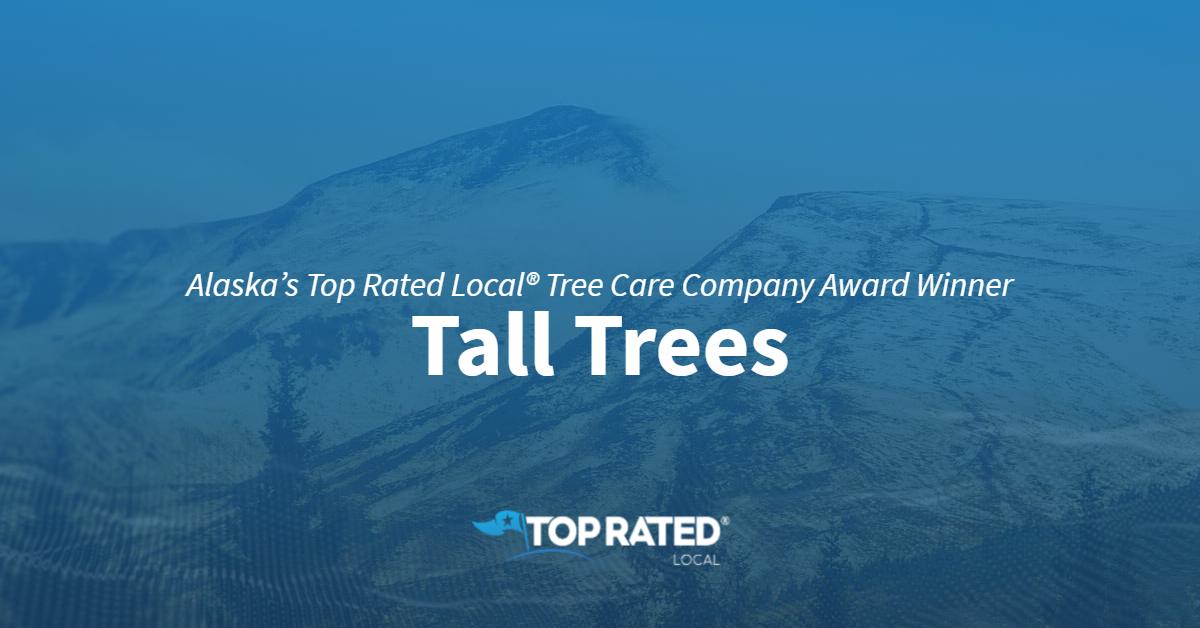 Alaska's Top Rated Local® Tree Care Company Award Winner: Tall Trees