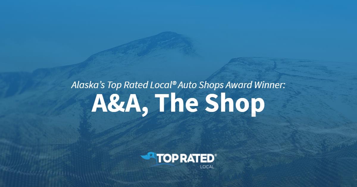 Alaska's Top Rated Local® Auto Shops Award Winner: A&A, The Shop
