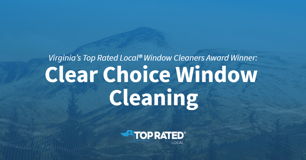 Virginia's Top Rated Local® Window Cleaners Award Winner: Clear Choice Window Cleaning