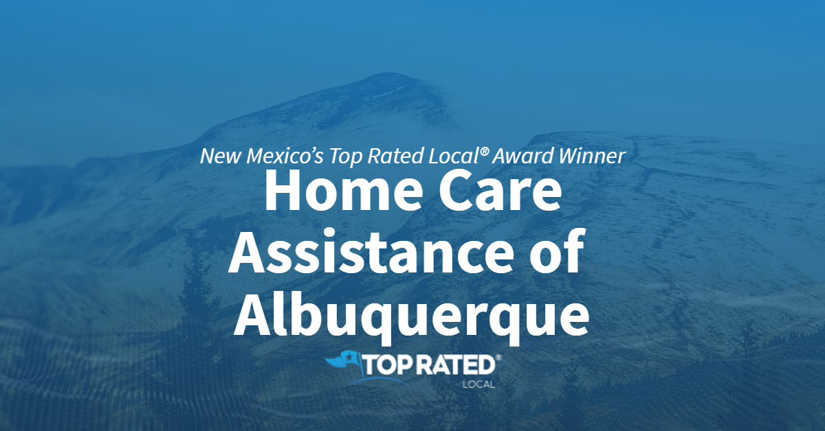 New Mexico's Top Rated Local® Award Winner: Home Care Assistance of Albuquerque