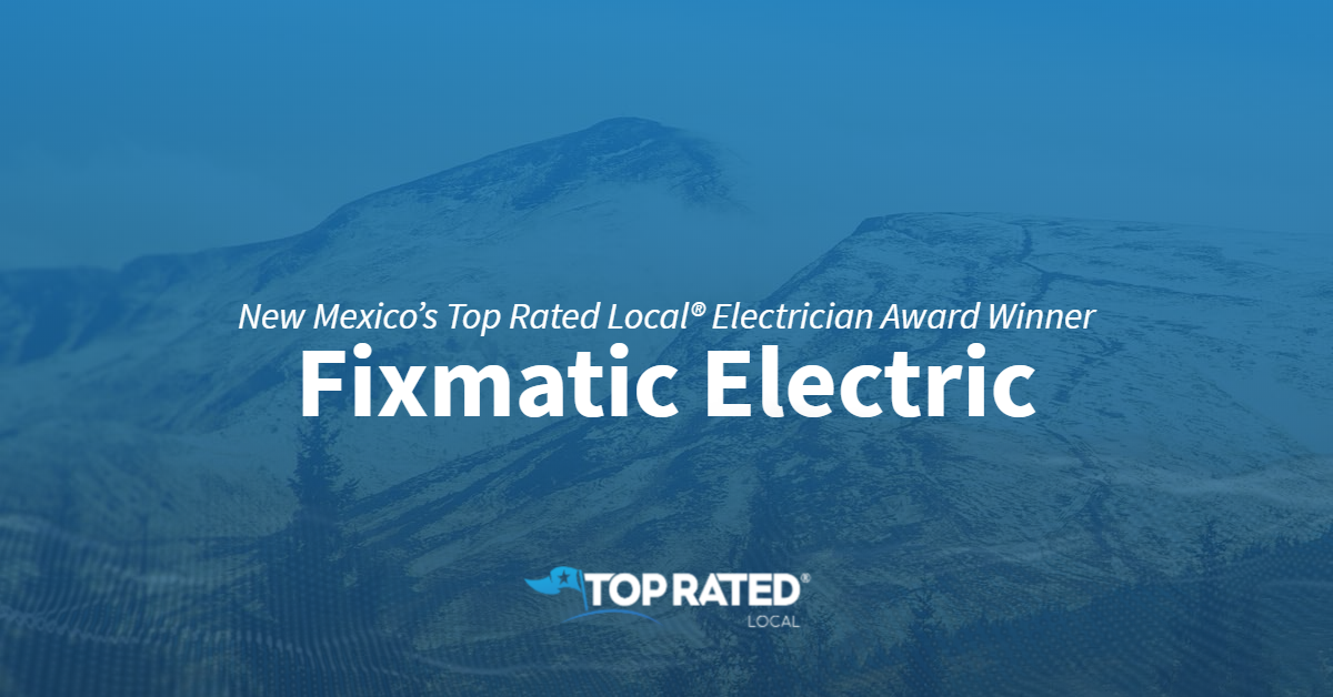 New Mexico's Top Rated Local® Electrician Award Winner: Fixmatic Electric