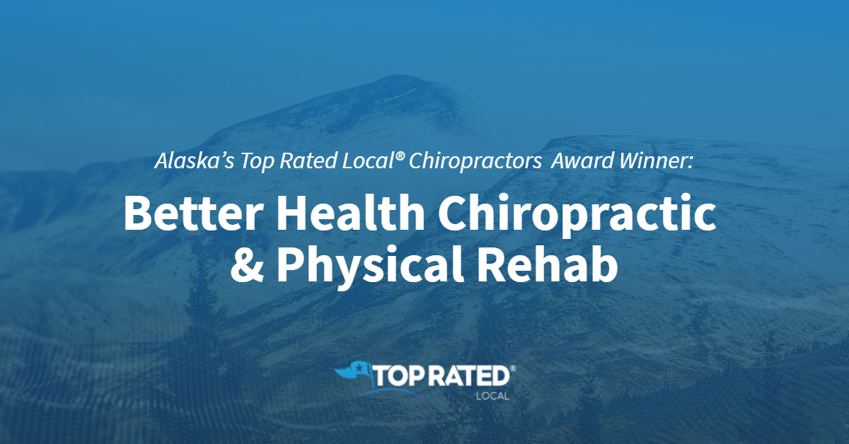 Alaska's Top Rated Local® Award Winner: Better Health Chiropractic & Physical Rehab