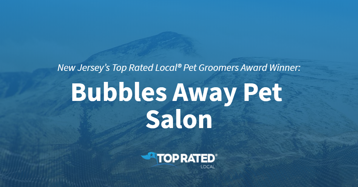 New Jersey's Top Rated Local® Pet Groomers Award Winner: Bubbles Away Pet Salon