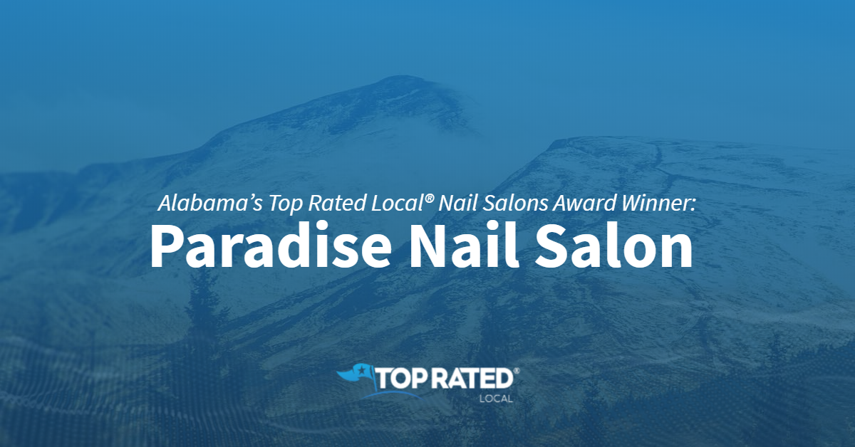 Alabama's Top Rated Local® Nail Salons Award Winner: Paradise Nail Salon