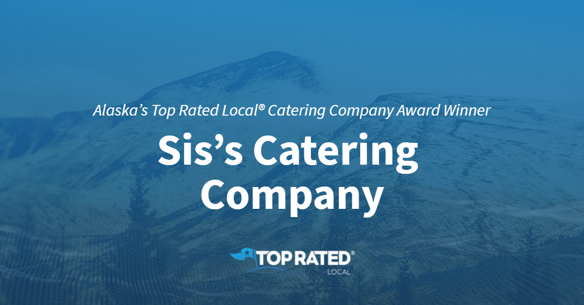 Alaska's Top Rated Local® Catering Company Award Winner: Sis's Catering Company