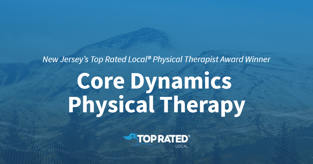 New Jersey's Top Rated Local® Physical Therapist Award Winner: Core Dynamics Physical Therapy