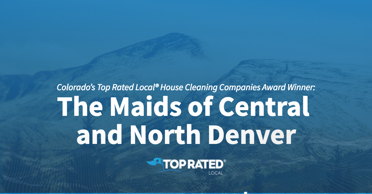 Colorado's Top Rated Local® House Cleaning Companies Award Winner: The Maids of Central and North Denver