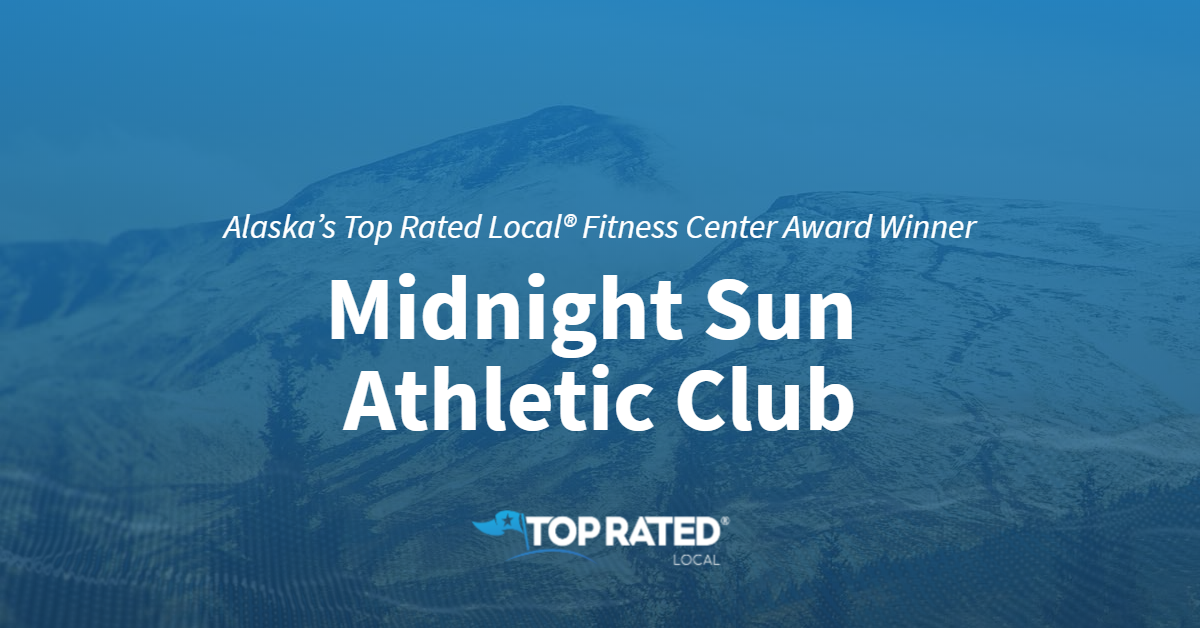 Alaska's Top Rated Local® Fitness Center Award Winner: The Midnight Sun Athletic Club