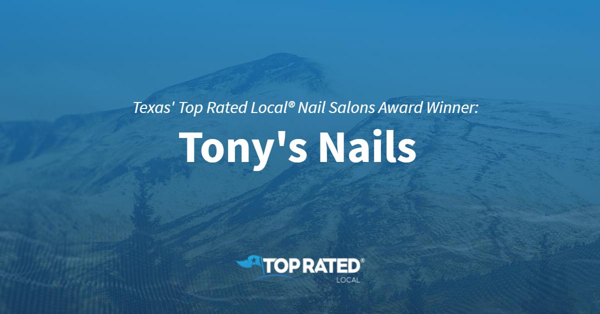 Texas' Top Rated Local® Nail Salons Award Winner: Tony's Nails