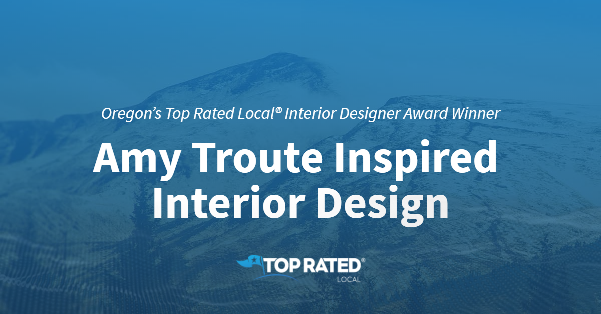 Oregon's Top Rated Local® Interior Designer Award Winner: Amy Troute Inspired Interior Design