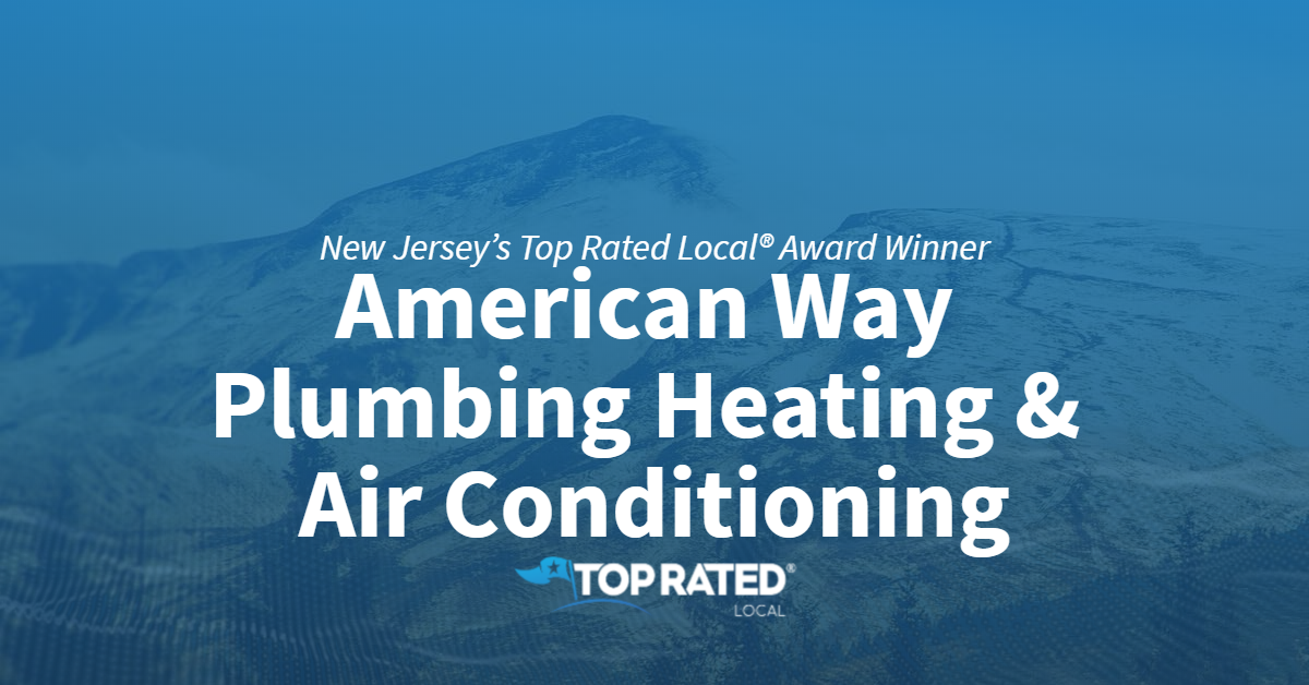 New Jersey's Top Rated Local® Award Winner: American Way Plumbing Heating & Air Conditioning