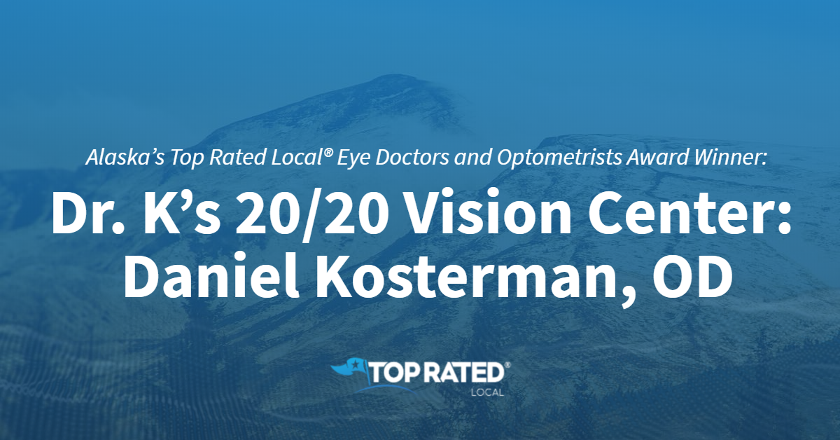 Alaska's Top Rated Local® Eye Doctors and Optometrists Award Winner: Dr. K's 20/20 Vision Center: Daniel Kosterman, OD