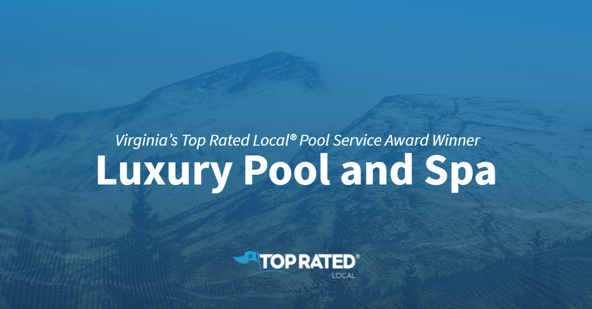 Virginia's Top Rated Local® Pool Service Award Winner: Luxury Pool and Spa