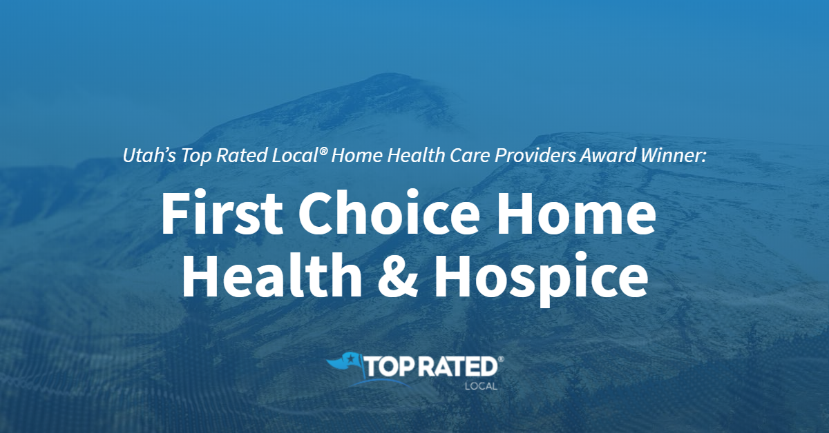 Utah's Top Rated Local® Home Health Care Providers Award Winner: First Choice Home Health & Hospice