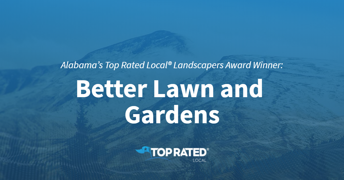 Alabama's Top Rated Local® Landscapers Award Winner: Better Lawn and Gardens