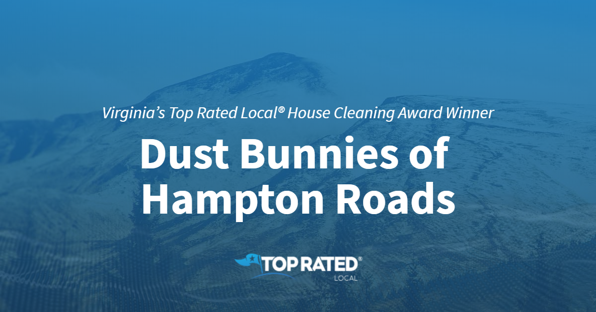 Virginia's Top Rated Local® House Cleaning Award Winner: Dust Bunnies of Hampton Roads