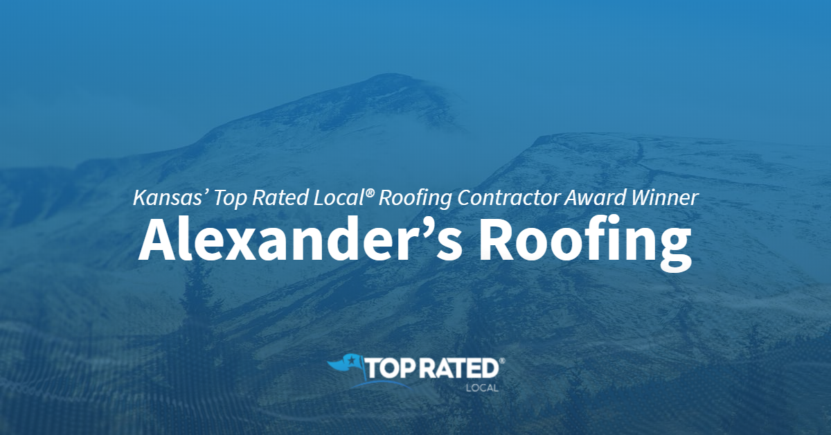 Kansas' Top Rated Local® Roofing Contractor Award Winner: Alexander's Roofing