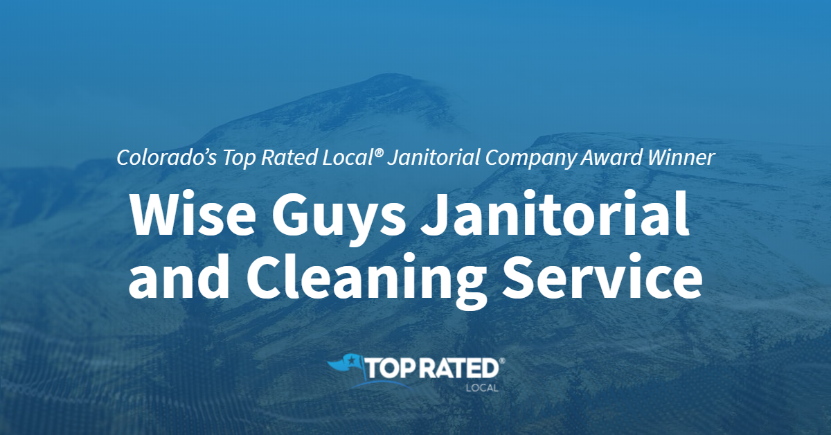 Colorado's Top Rated Local® Janitorial Company Award Winner: Wise Guys Janitorial and Cleaning Service