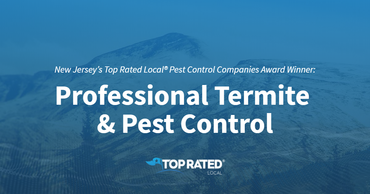 New Jersey's Top Rated Local® Pest Control Companies Award Winner: Professional Termite & Pest Control