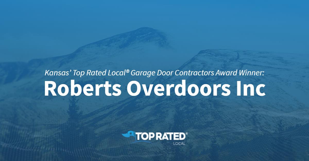Kansas' Top Rated Local® Garage Door Contractors Award Winner: Roberts Overdoors Inc