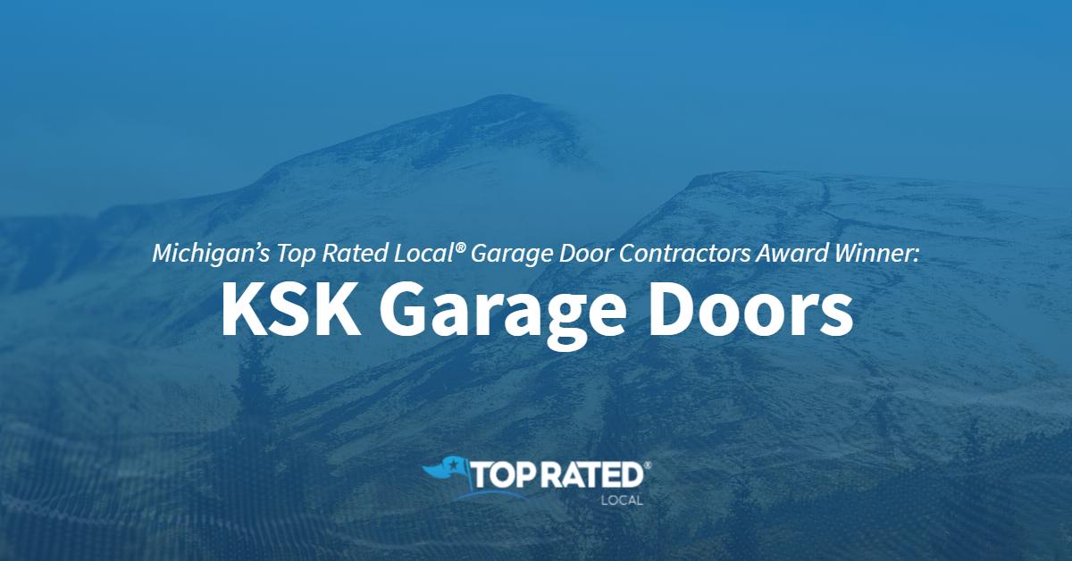 Michigan's Top Rated Local® Garage Door Contractors Award Winner: KSK Garage Doors