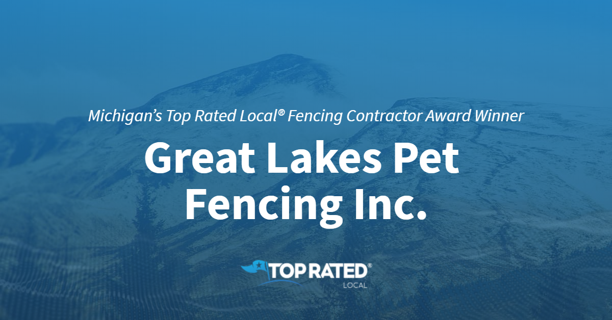 Michigan's Top Rated Local® Fencing Contractor Award Winner: Great Lakes Pet Fencing Inc.