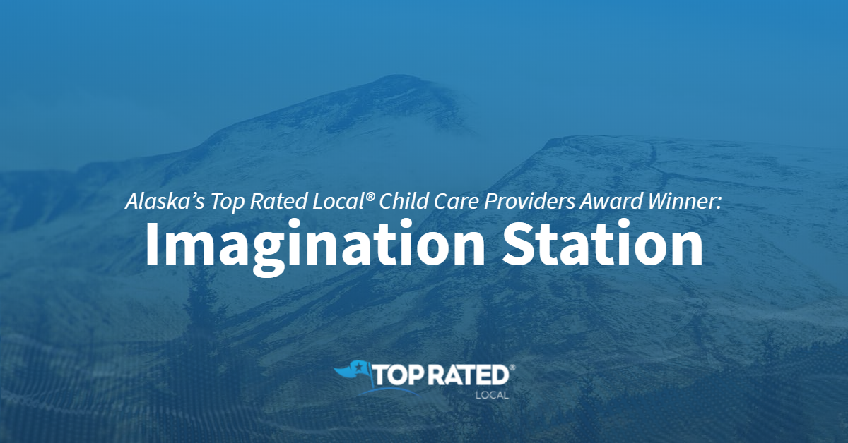 Alaska's Top Rated Local® Child Care Providers Award Winner: Imagination Station