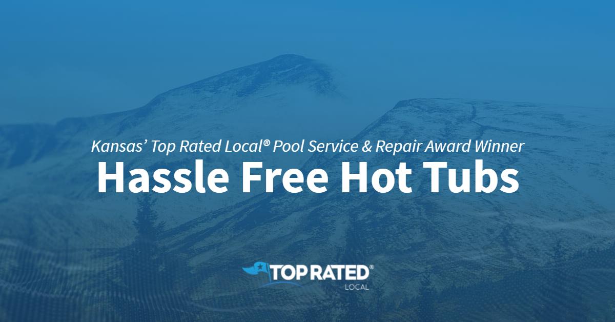 Kansas' Top Rated Local® Pool Service & Repair Award Winner: Hassle Free Hot Tubs