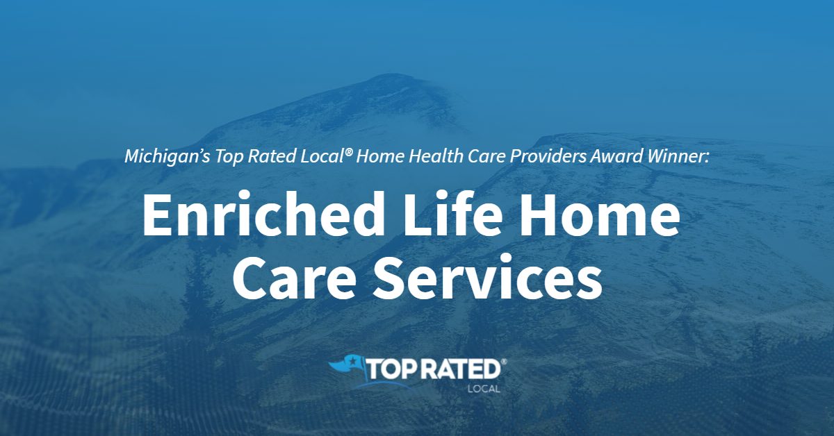 Michigan's Top Rated Local® Home Health Care Providers Award Winner: Enriched Life Home Care Services