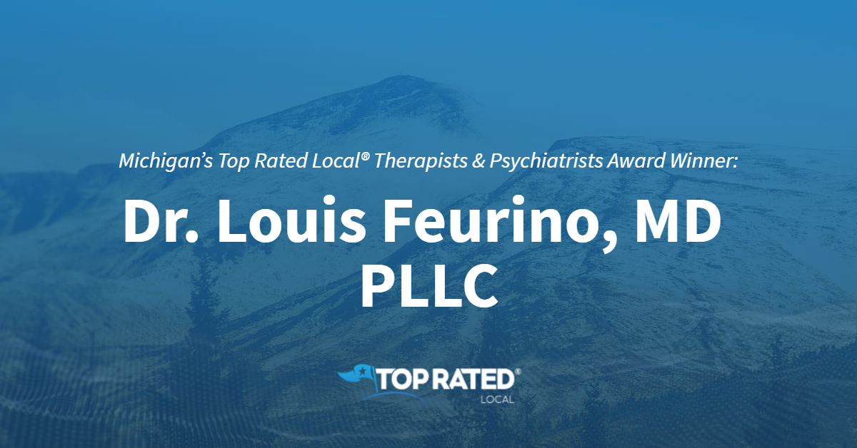 Michigan's Top Rated Local® Therapists & Psychiatrists Award Winner: Dr. Louis Feurino, MD PLLC