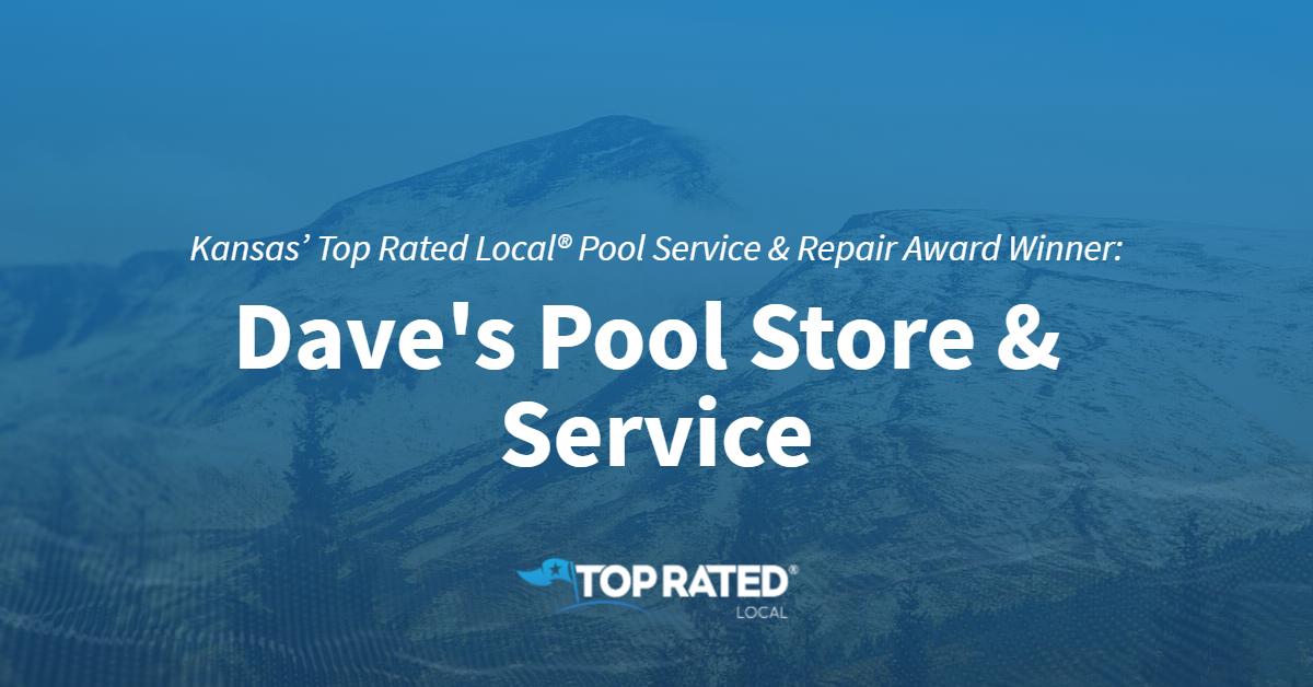 Kansas' Top Rated Local® Pool Service & Repair Award Winner: Dave's Pool Store & Service