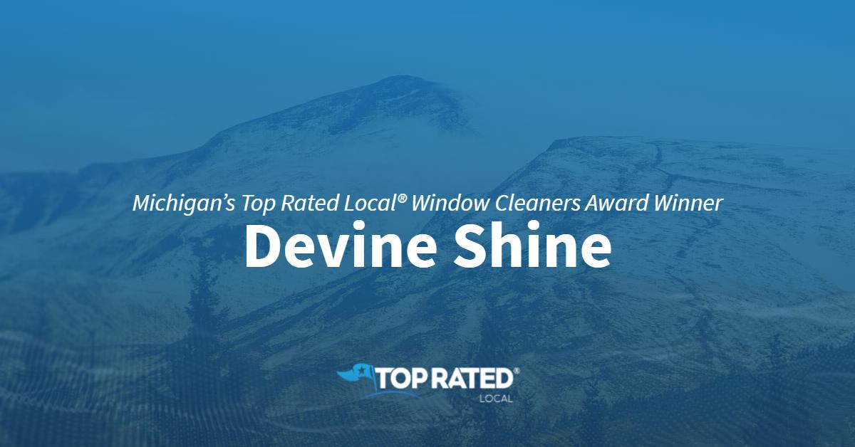 Michigan's Top Rated Local® Window Cleaners Award Winner: Devine Shine