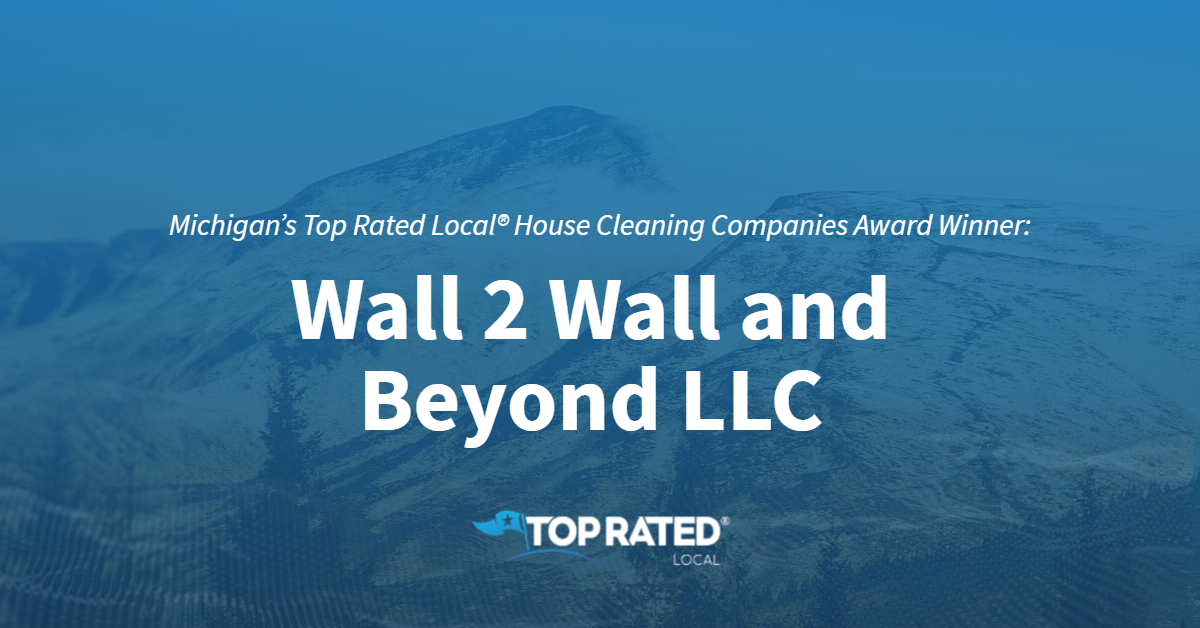 Michigan's Top Rated Local® House Cleaning Companies Award Winner: Wall 2 Wall and Beyond LLC