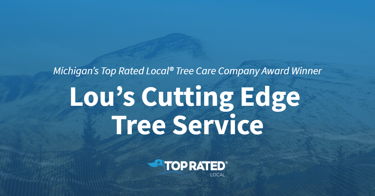 Michigan's Top Rated Local® Tree Care Company Award Winner: Lou's Cutting Edge Tree Service