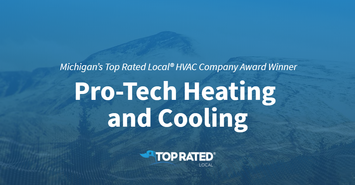 Michigan's Top Rated Local® HVAC Company Award Winner: Pro-Tech Heating and Cooling