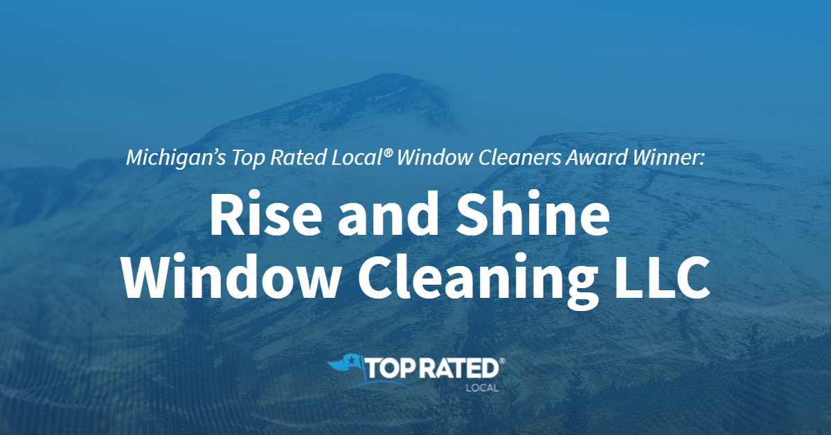 Michigan's Top Rated Local® Window Cleaners Award Winner: Rise and Shine Window Cleaning LLC