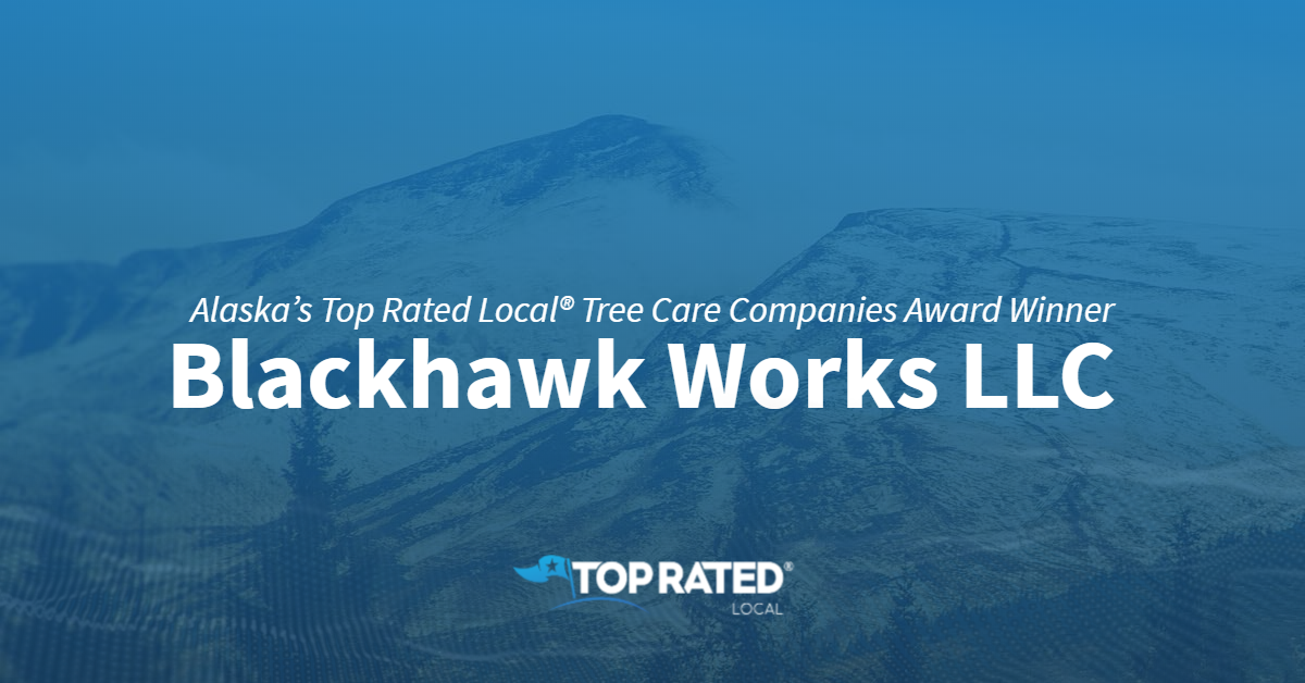 Alaska's Top Rated Local® Tree Care Companies Award Winner: Blackhawk Works LLC