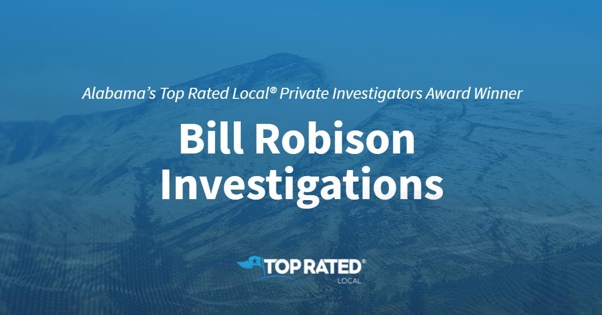 Alabama's Top Rated Local® Private Investigators Award Winner: Bill Robison Investigations